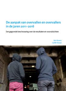 De aanpak van overvallen en overvallers in de jaren 2011-2016; een gegronde beschouwing over de resultaten en vooruitzichten